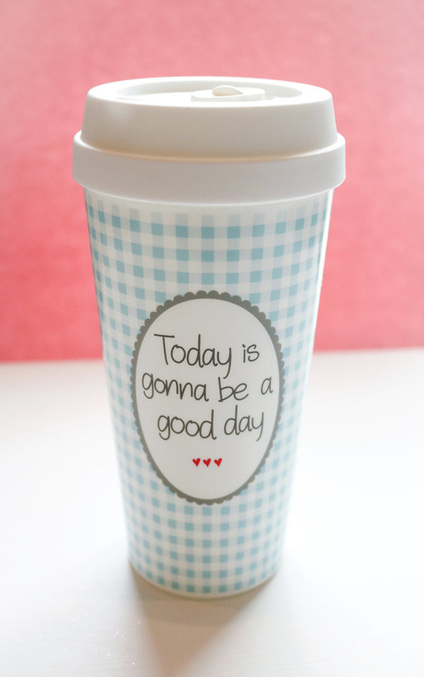 "To Go - Becher ""Today is gonna be a good day"""